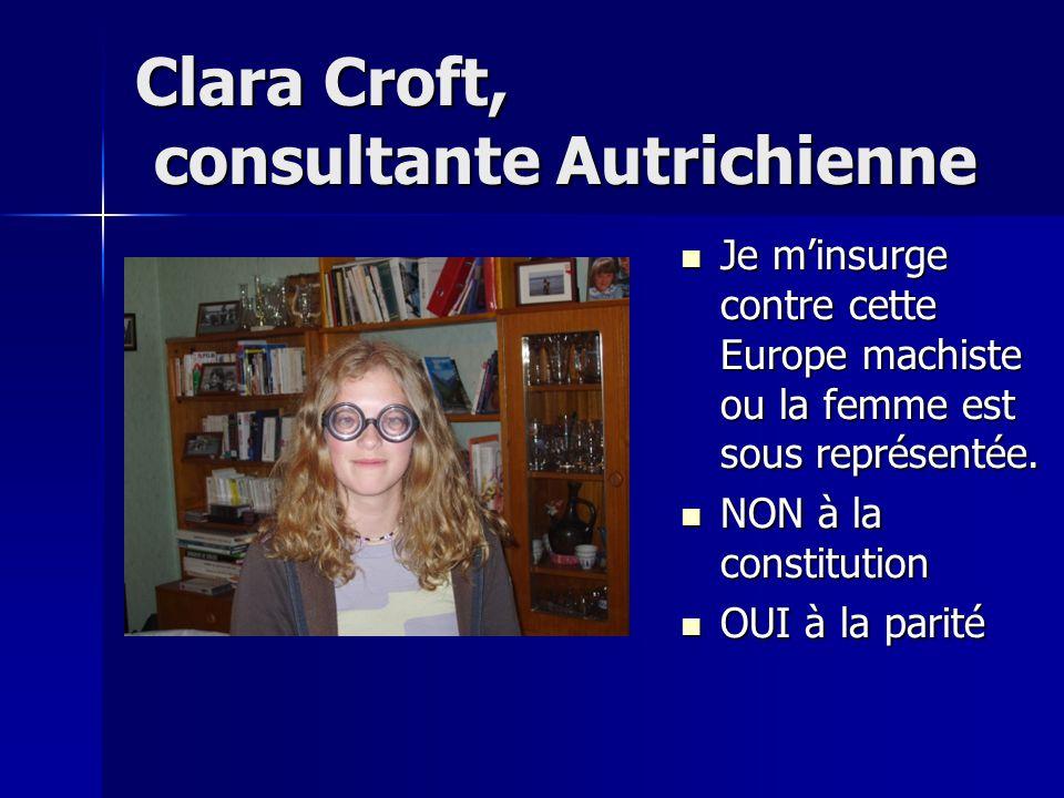 Clara Croft, consultante Autrichienne Je m'insurge contre cette Europe machiste ou la femme est sous représentée.