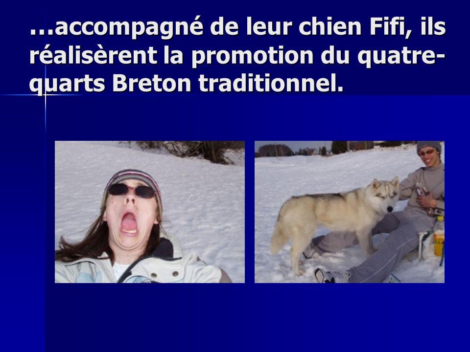 …accompagné de leur chien Fifi, ils réalisèrent la promotion du quatre- quarts Breton traditionnel.