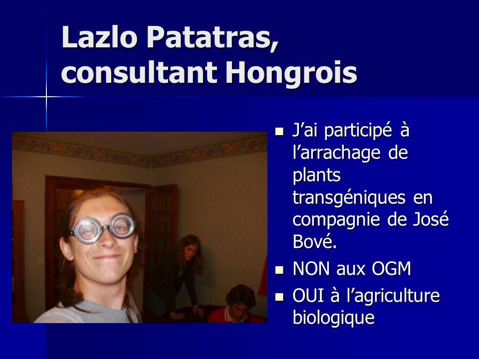 Lazlo Patatras, consultant Hongrois J'ai participé à l'arrachage de plants transgéniques en compagnie de José Bové.