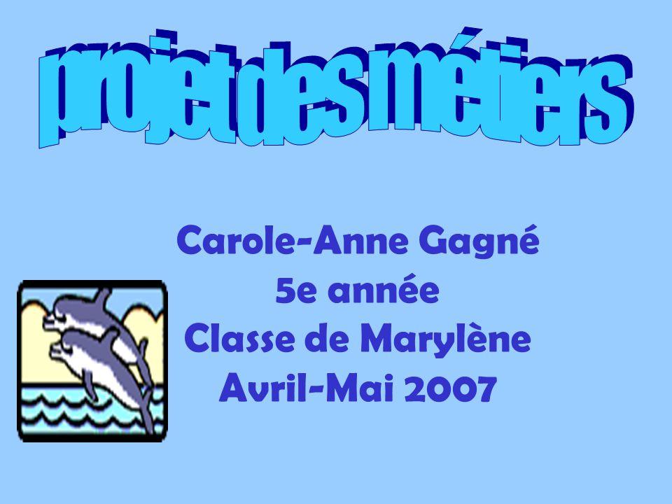 Carole-Anne Gagné 5e année Classe de Marylène Avril-Mai 2007