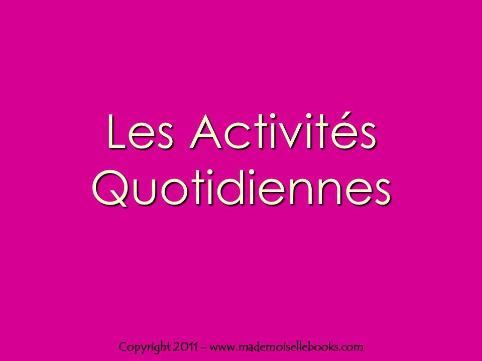 Les Activités Quotidiennes Copyright 2011 – www.mademoisellebooks.com