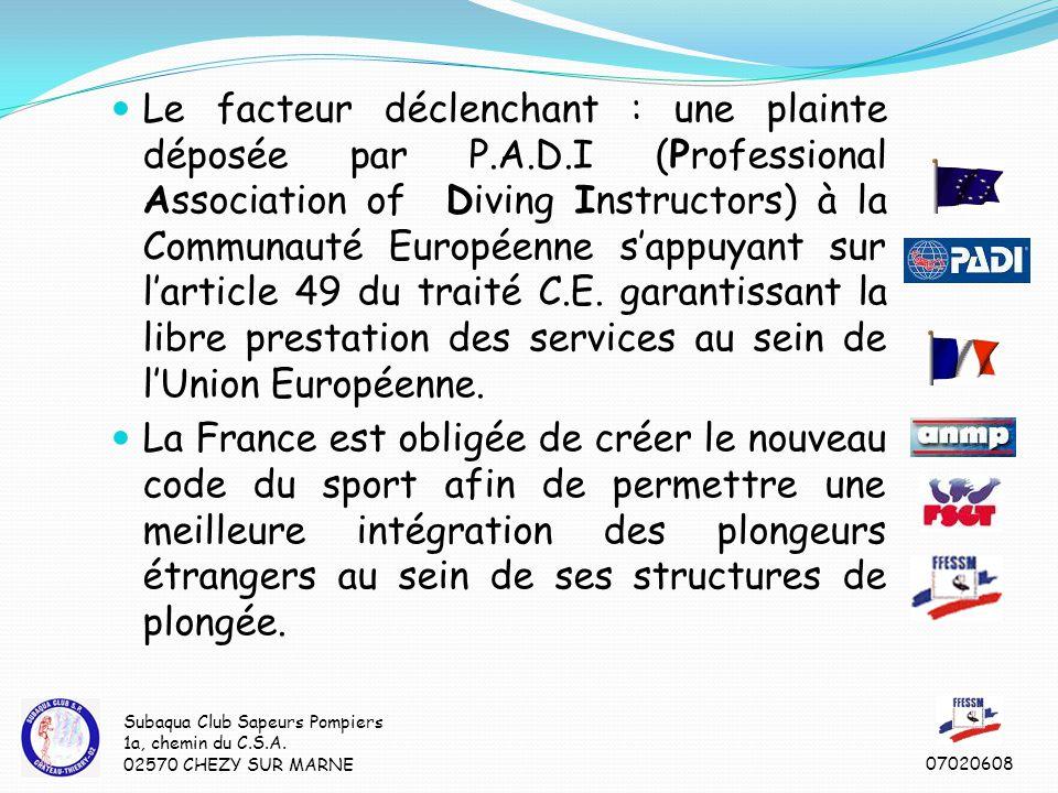 Le facteur déclenchant : une plainte déposée par P.A.D.I (Professional Association of Diving Instructors) à la Communauté Européenne s'appuyant sur l'article 49 du traité C.E.