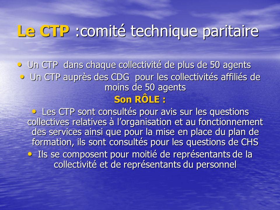 Le CTP :comité technique paritaire Un CTP dans chaque collectivité de plus de 50 agents Un CTP dans chaque collectivité de plus de 50 agents Un CTP au
