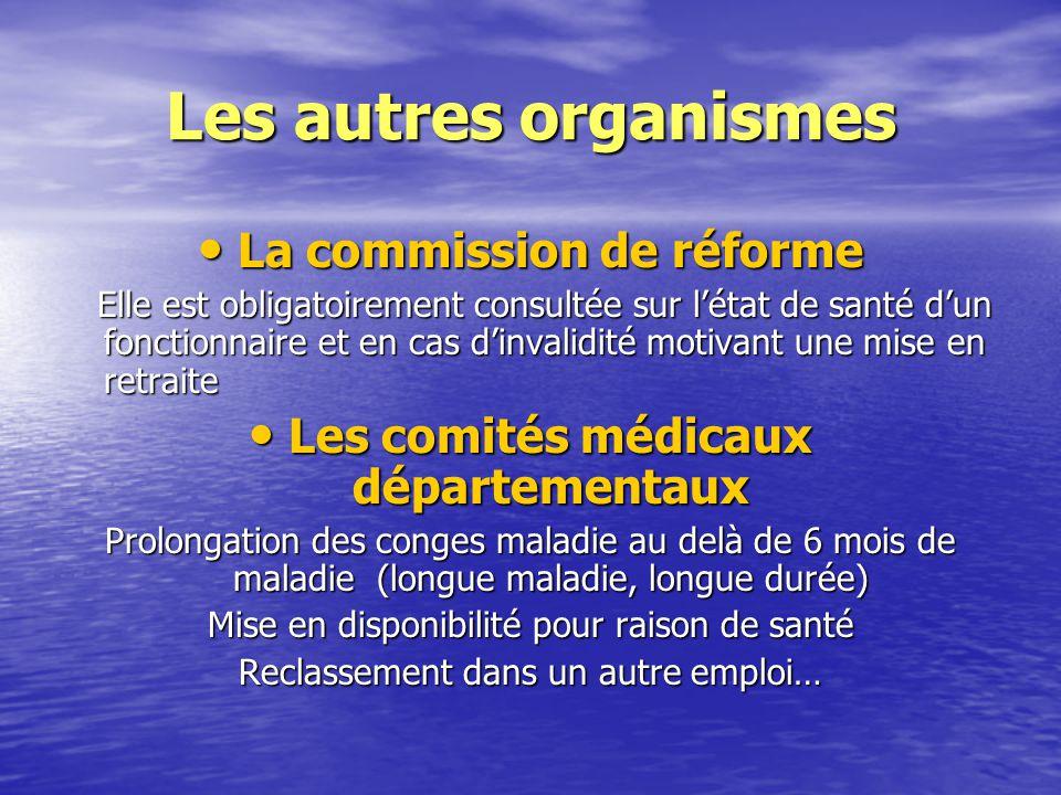 Les autres organismes La commission de réforme La commission de réforme Elle est obligatoirement consultée sur l'état de santé d'un fonctionnaire et e