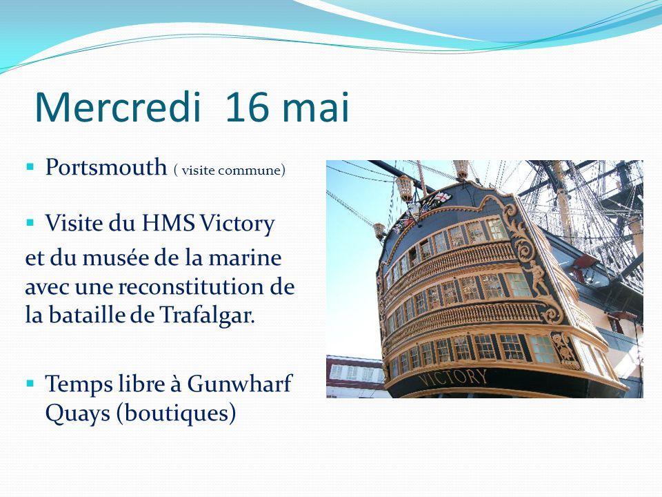 Mercredi 16 mai  Portsmouth ( visite commune)  Visite du HMS Victory et du musée de la marine avec une reconstitution de la bataille de Trafalgar.