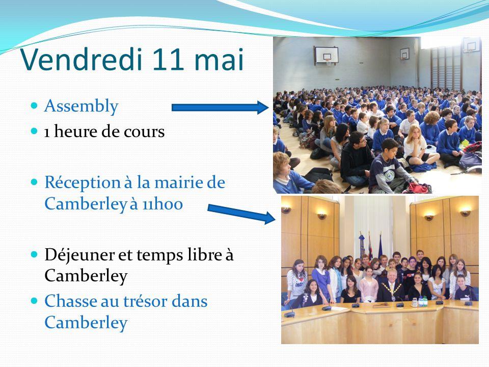Vendredi 11 mai Assembly 1 heure de cours Réception à la mairie de Camberley à 11h00 Déjeuner et temps libre à Camberley Chasse au trésor dans Camberley