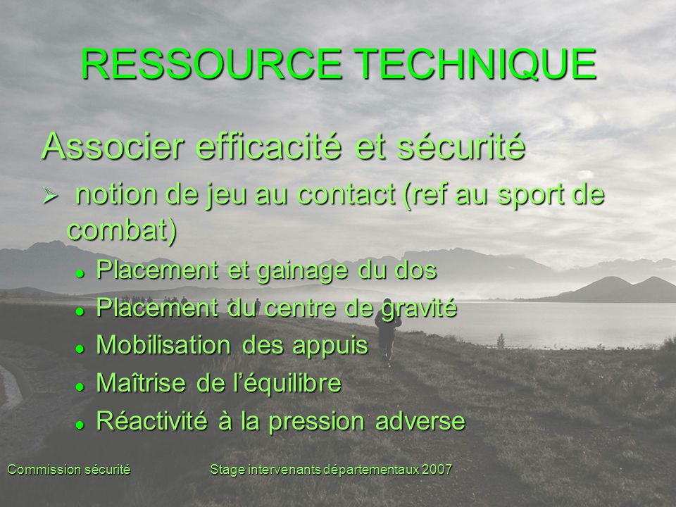 Commission sécuritéStage intervenants départementaux 2007 RESSOURCE TECHNIQUE Associer efficacité et sécurité  notion de jeu au contact (ref au sport