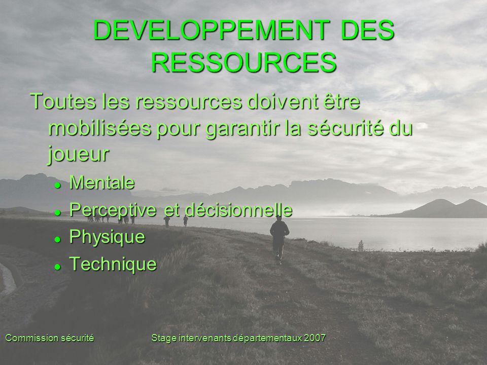 Commission sécuritéStage intervenants départementaux 2007 DEVELOPPEMENT DES RESSOURCES Toutes les ressources doivent être mobilisées pour garantir la