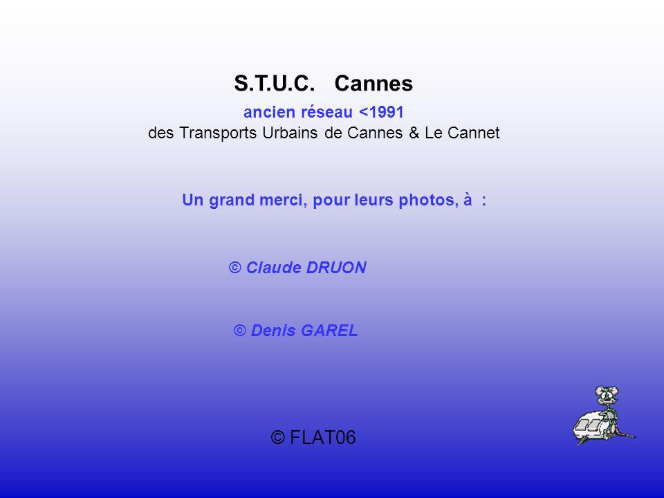 © FLAT06 S.T.U.C. Cannes ancien réseau <1991 des Transports Urbains de Cannes & Le Cannet © Denis GAREL © Claude DRUON Un grand merci, pour leurs phot
