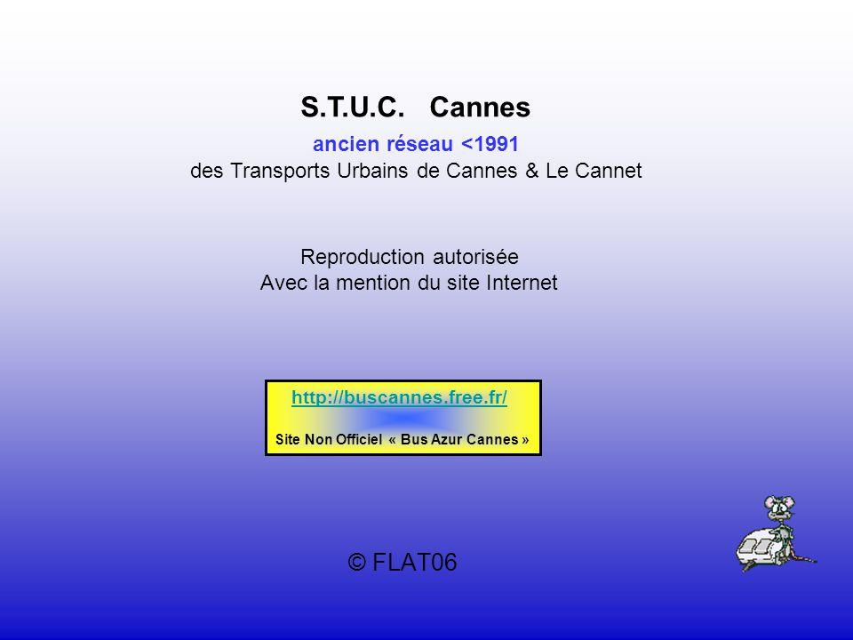 © FLAT06 S.T.U.C. Cannes ancien réseau <1991 des Transports Urbains de Cannes & Le Cannet Reproduction autorisée Avec la mention du site Internet http