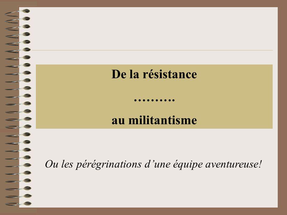 De la résistance ………. au militantisme Ou les pérégrinations d'une équipe aventureuse!