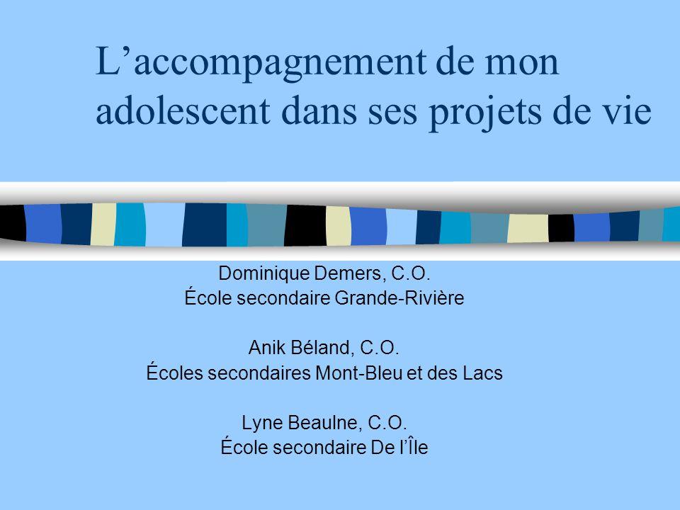 L'accompagnement de mon adolescent dans ses projets de vie Dominique Demers, C.O.
