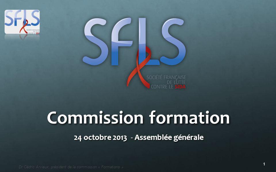 1 Dr Cédric Arvieux, président de la commission « Formations » Commission formation 24 octobre 2013 - Assemblée générale