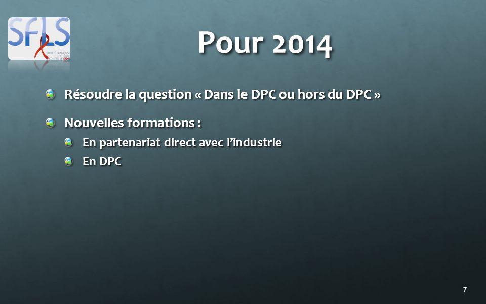 7 Pour 2014 Résoudre la question « Dans le DPC ou hors du DPC » Nouvelles formations : En partenariat direct avec l'industrie En DPC