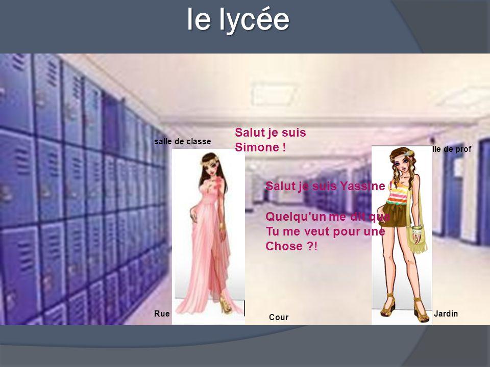 le lycée le lycée Salle de prof salle de classe RueJardin Cour Salut je suis Simone .