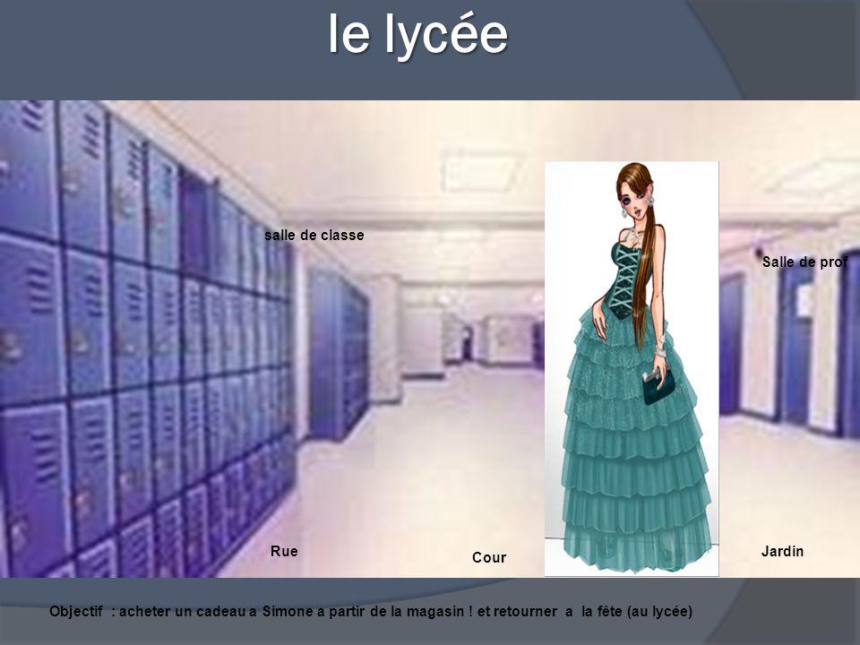 le lycée le lycée Salle de prof salle de classe RueJardin Cour Objectif : acheter un cadeau a Simone a partir de la magasin .