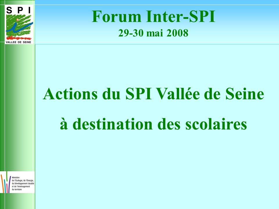 Actions du SPI Vallée de Seine à destination des scolaires Forum Inter-SPI 29-30 mai 2008