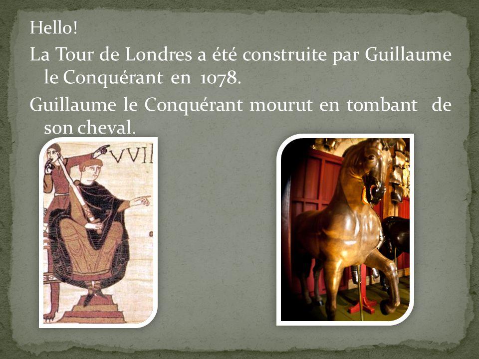 Hello. La Tour de Londres a été construite par Guillaume le Conquérant en 1078.