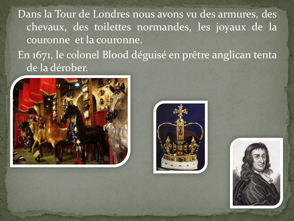 Dans la Tour de Londres nous avons vu des armures, des chevaux, des toilettes normandes, les joyaux de la couronne et la couronne.