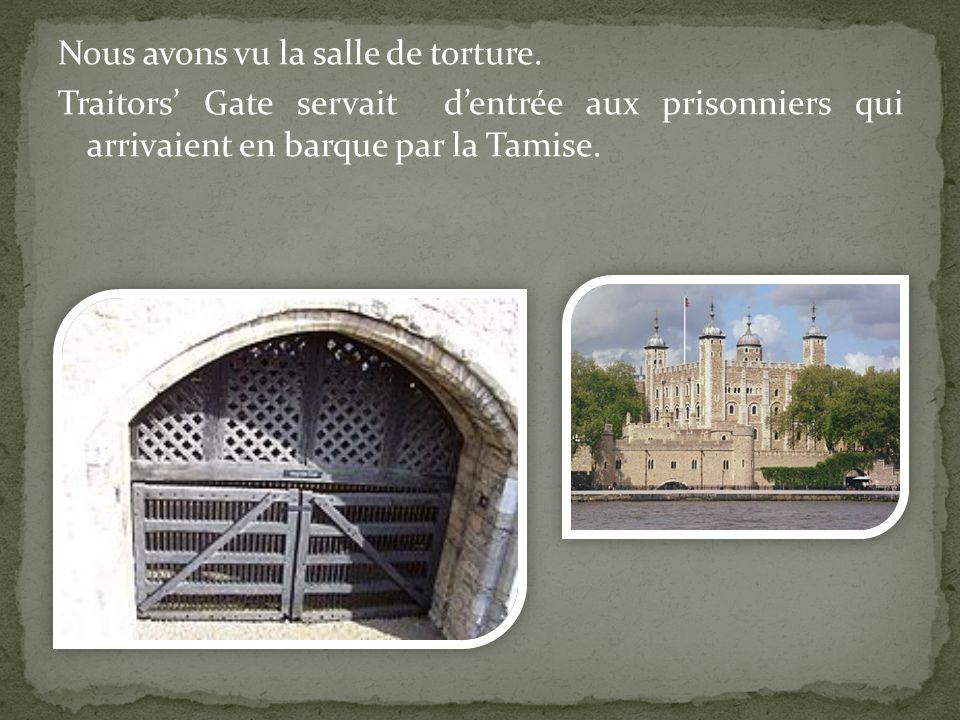 Nous avons vu la salle de torture.
