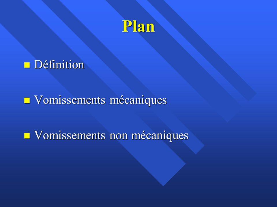 Plan n Définition n Vomissements mécaniques n Vomissements non mécaniques