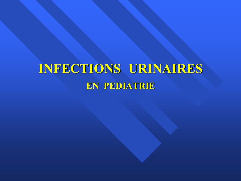 INFECTIONS URINAIRES EN PEDIATRIE