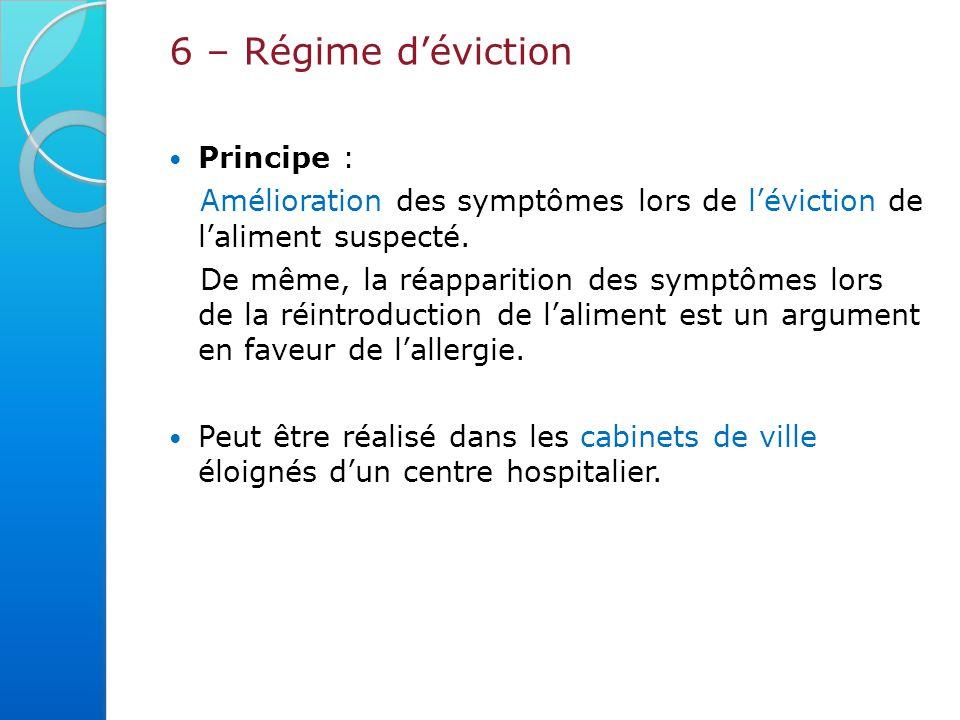 6 – Régime d'éviction Principe : Amélioration des symptômes lors de l'éviction de l'aliment suspecté.