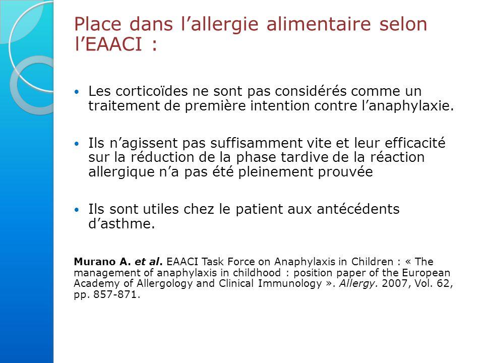 Place dans l'allergie alimentaire selon l'EAACI : Les corticoïdes ne sont pas considérés comme un traitement de première intention contre l'anaphylaxie.