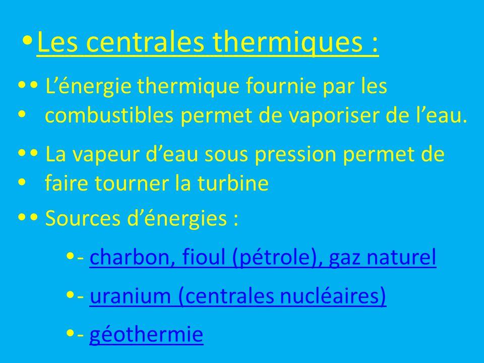  Les centrales hydrauliques :  Le mouvement de l'eau permet de faire  tourner la turbine  - barragebarrage  - usine marémotriceusine marémotrice