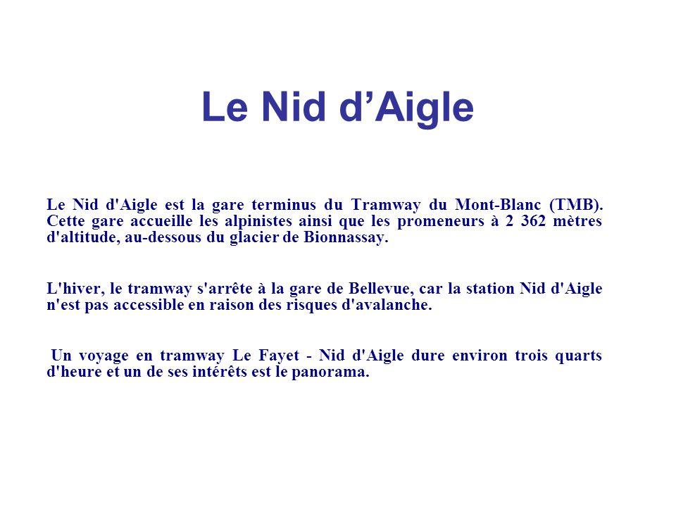 Le Nid d'Aigle Le Nid d'Aigle est la gare terminus du Tramway du Mont-Blanc (TMB). Cette gare accueille les alpinistes ainsi que les promeneurs à 2 36