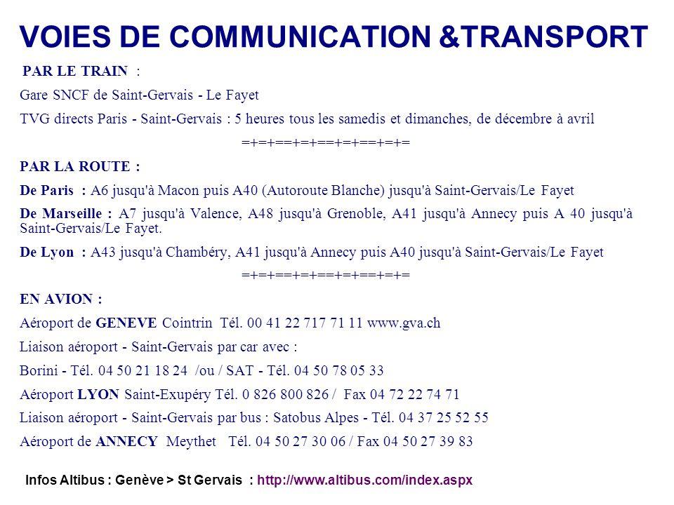 PAR LE TRAIN : Gare SNCF de Saint-Gervais - Le Fayet TVG directs Paris - Saint-Gervais : 5 heures tous les samedis et dimanches, de décembre à avril =+=+==+=+==+=+==+=+= PAR LA ROUTE : De Paris : A6 jusqu à Macon puis A40 (Autoroute Blanche) jusqu à Saint-Gervais/Le Fayet De Marseille : A7 jusqu à Valence, A48 jusqu à Grenoble, A41 jusqu à Annecy puis A 40 jusqu à Saint-Gervais/Le Fayet.