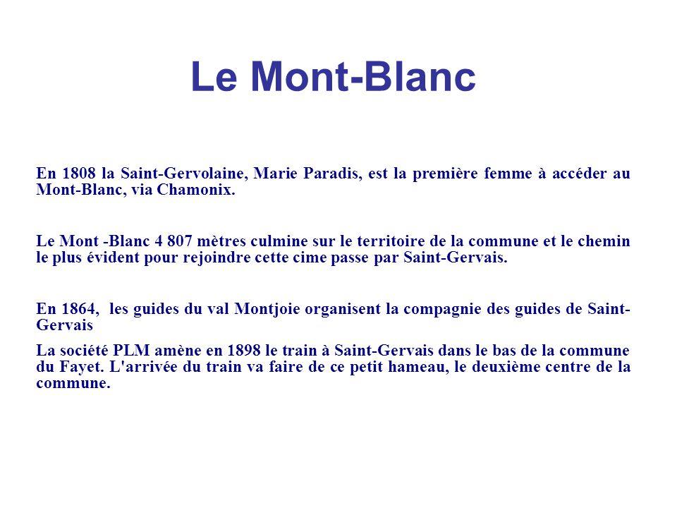 Le Mont-Blanc En 1808 la Saint-Gervolaine, Marie Paradis, est la première femme à accéder au Mont-Blanc, via Chamonix. Le Mont -Blanc 4 807 mètres cul