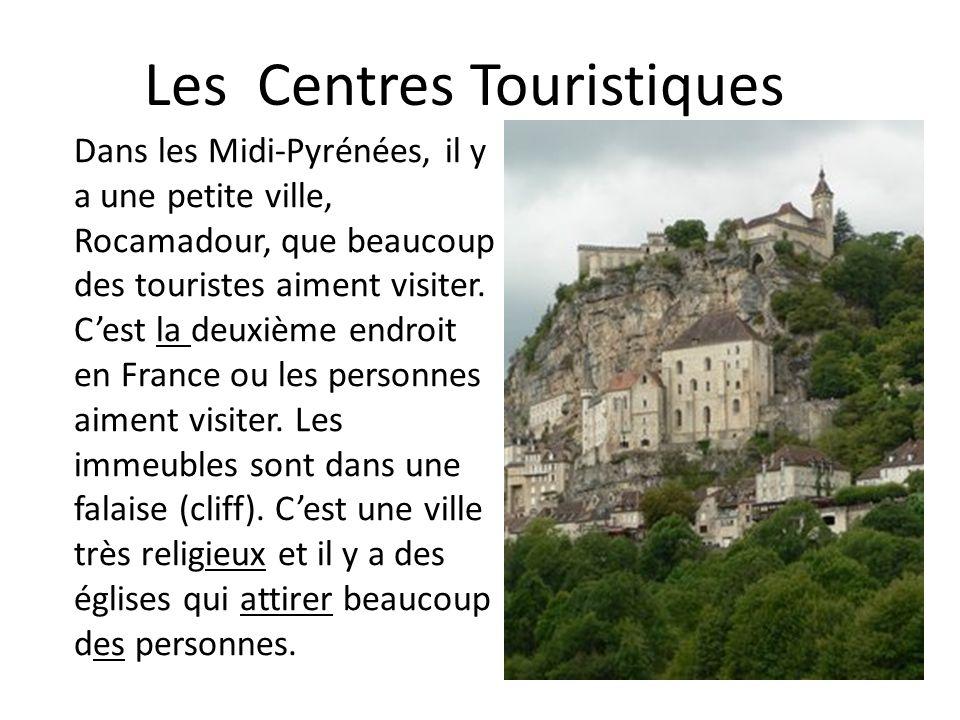 Les Centres Touristiques Dans les Midi-Pyrénées, il y a une petite ville, Rocamadour, que beaucoup des touristes aiment visiter. C'est la deuxième end