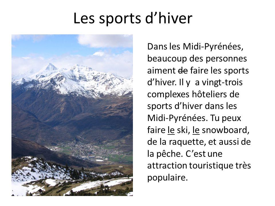 Les sports d'hiver Dans les Midi-Pyrénées, beaucoup des personnes aiment de faire les sports d'hiver. Il y a vingt-trois complexes hôteliers de sports