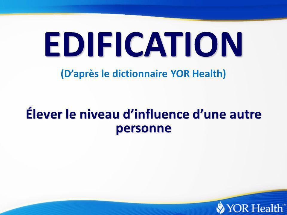 Élever le niveau d'influence d'une autre personne EDIFICATION (D'après le dictionnaire YOR Health)