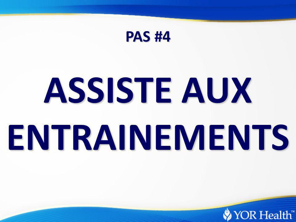 ASSISTE AUX ENTRAINEMENTS PAS #4