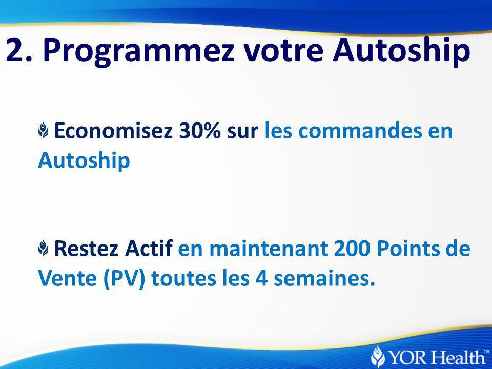 Economisez 30% sur les commandes en Autoship Restez Actif en maintenant 200 Points de Vente (PV) toutes les 4 semaines.