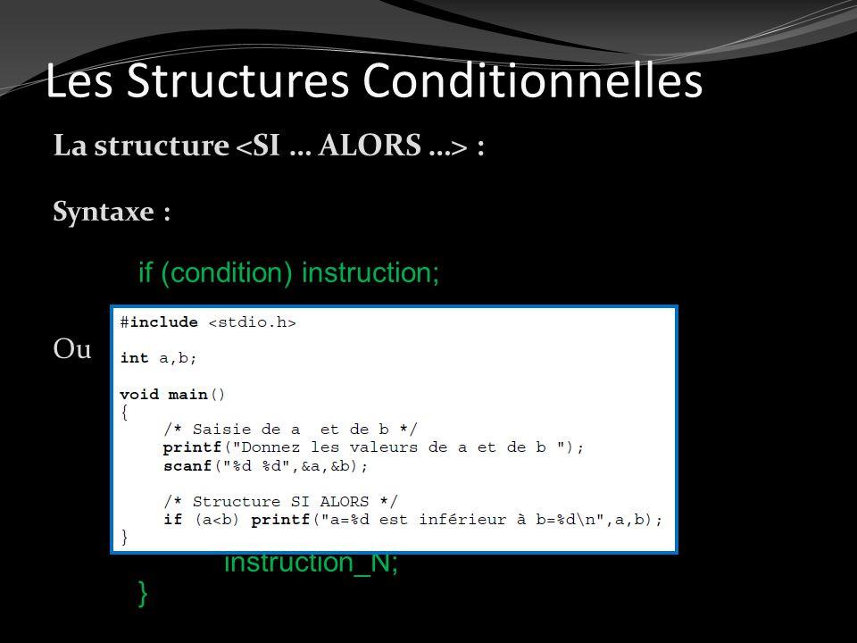 Les Structures Conditionnelles La structure : Syntaxe : if (condition) instruction; Ou if (condition) { instruction_1;... instruction_N; }