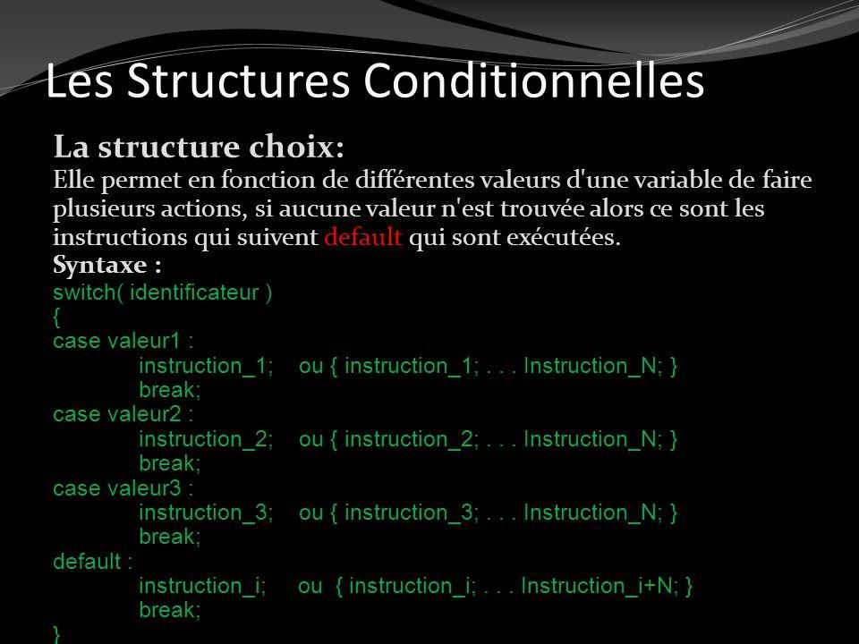 Les Structures Conditionnelles La structure choix: Elle permet en fonction de différentes valeurs d'une variable de faire plusieurs actions, si aucune