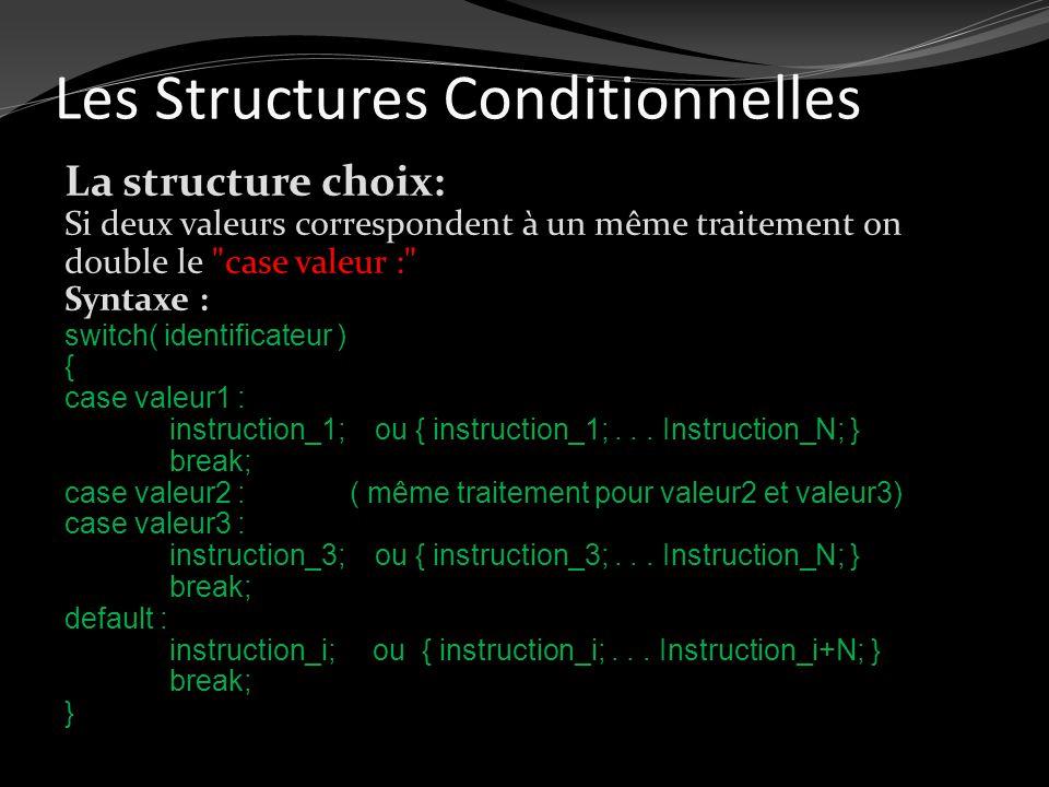 Les Structures Conditionnelles La structure choix: Si deux valeurs correspondent à un même traitement on double le