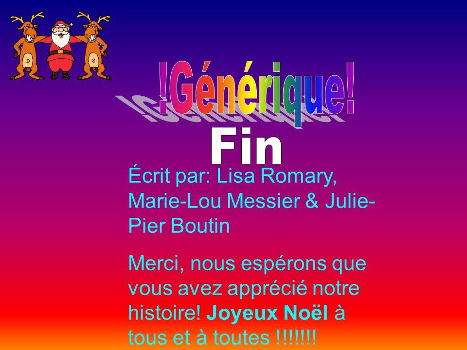 Écrit par: Lisa Romary, Marie-Lou Messier & Julie- Pier Boutin Merci, nous espérons que vous avez apprécié notre histoire.