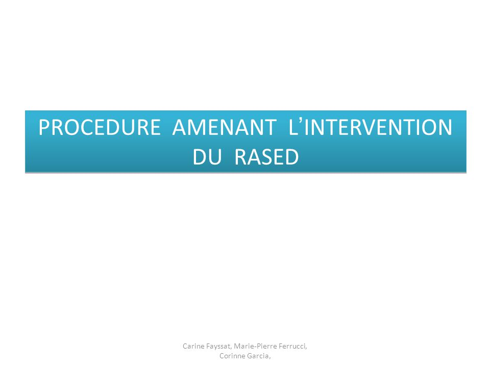 PROCEDURE AMENANT L'INTERVENTION DU RASED Carine Fayssat, Marie-Pierre Ferrucci, Corinne Garcia,