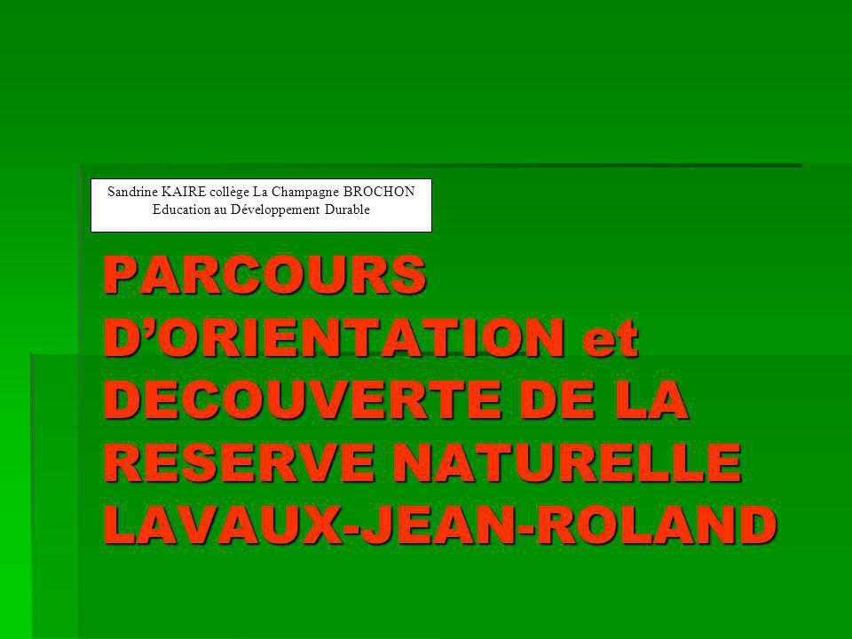 PARCOURS D'ORIENTATION et DECOUVERTE DE LA RESERVE NATURELLE LAVAUX-JEAN-ROLAND Sandrine KAIRE collège La Champagne BROCHON Education au Développement Durable