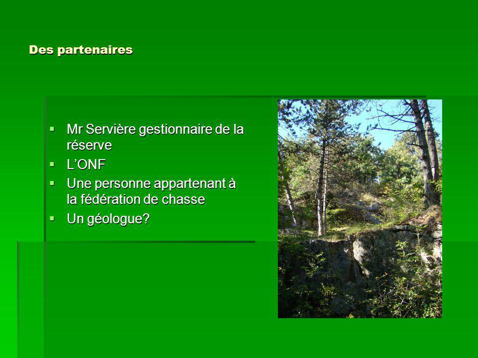 Des partenaires  Mr Servière gestionnaire de la réserve  L'ONF  Une personne appartenant à la fédération de chasse  Un géologue