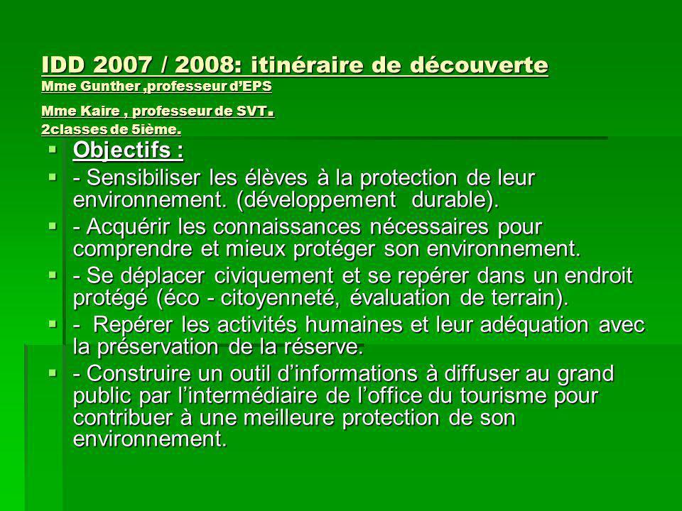 IDD 2007 / 2008: itinéraire de découverte Mme Gunther,professeur d'EPS Mme Kaire, professeur de SVT. 2classes de 5ième.  Objectifs :  - Sensibiliser
