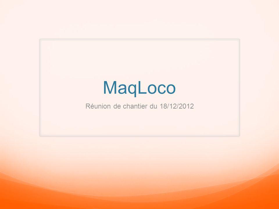 MaqLoco Réunion de chantier du 18/12/2012