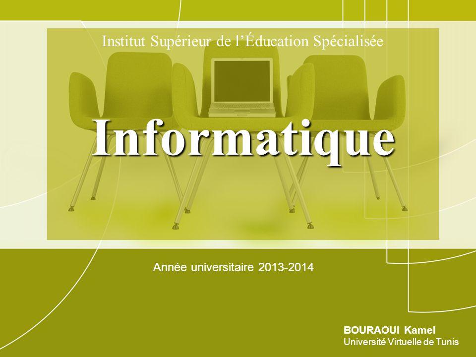 Institut Supérieur de l'Éducation SpécialiséeInformatique Année universitaire 2013-2014 BOURAOUI Kamel Université Virtuelle de Tunis