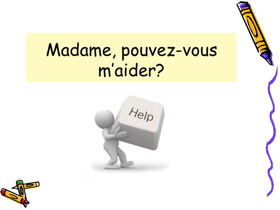 Madame, pouvez-vous m'aider?