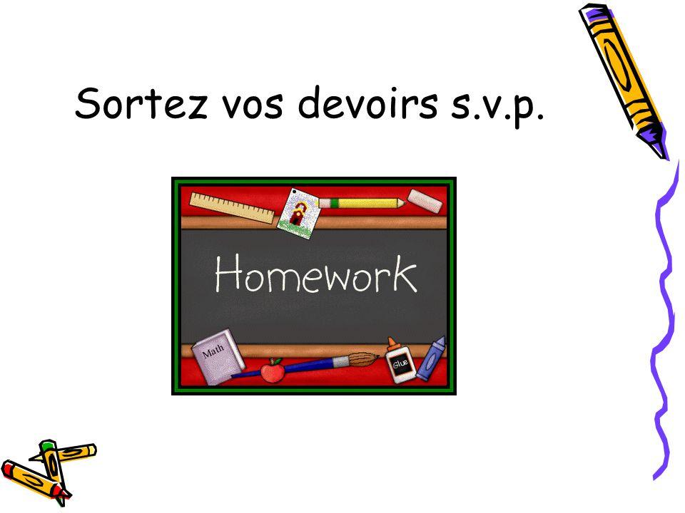 Sortez vos devoirs s.v.p.