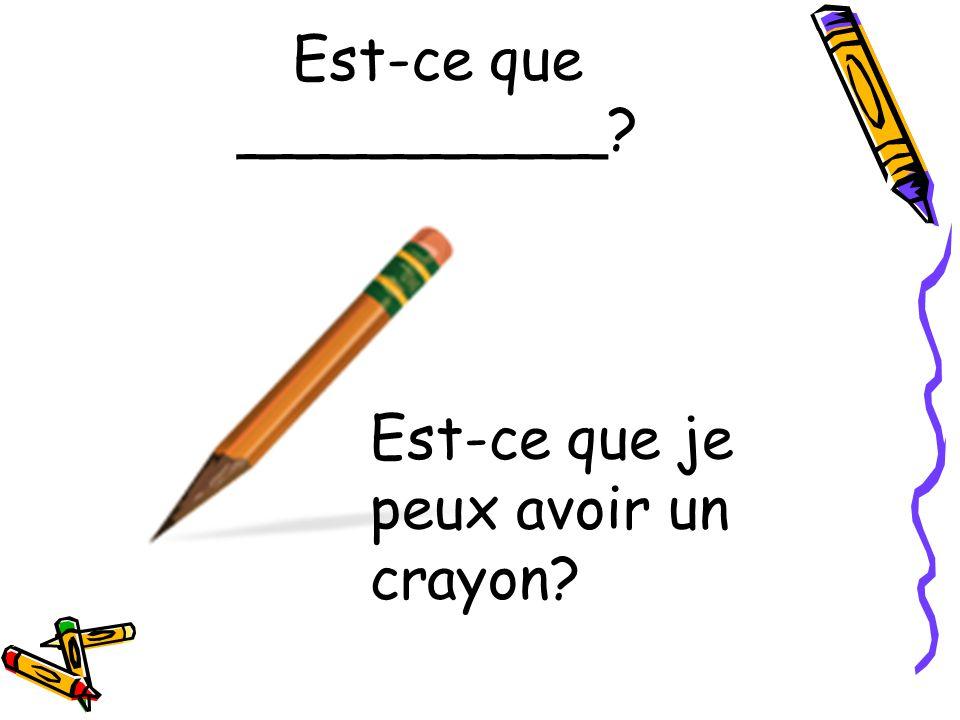 Est-ce que __________? Est-ce que je peux avoir un crayon?